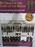 img - for By Grace of the Lord Realm: The Medal Roll for the Delhi Durbar 1903 book / textbook / text book
