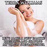 Let's Make a New Family: Breeding and Shaving My Virgin Stepdaughter | Terra Williams