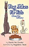 Dog Joke Book by Charlie the Cavalier: (FREE Puppet Download Included!): Hilarious Jokes (Best Clean Joke Books for Kids) (Charlie the Cavalier Best Joke Books)