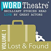 WordTheatre: Lost & Found, Volume 1  by Patricia Engel, Dan Chaon, Alethea Black, Meg Howrey, Tod Goldberg, Aimee Bender Narrated by Vanessa Aspillaga, Dean Chekvala, Cassidy Freeman, Mae Whitman, Gary Cole