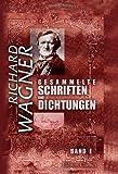 Gesammelte Schriften und Dichtungen: Band I. Autobiographische Skizze. 'Das Liebesverbot'. Rienzi, der letzte der Tribunen [etc.] (German Edition) (0543988821) by Wagner, Richard