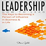 Leadership: The Keys to Becoming a Person of Influence in Business & in Life | Steve Gold