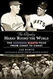 The Rivalry Heard 'Round the World: The Dodgers-Giants Feud from Coast to Coast