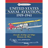 United States Naval Aviation, 1919-1941: Aircraft, Airships and Ships Between the Wars