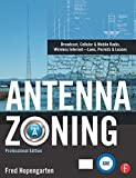 Antenna Zoning: Broadcast, Cellular & Mobile Radio, Wireless Internet- Laws, Permits & Leases by Fred Hopengarten (2009-03-30)