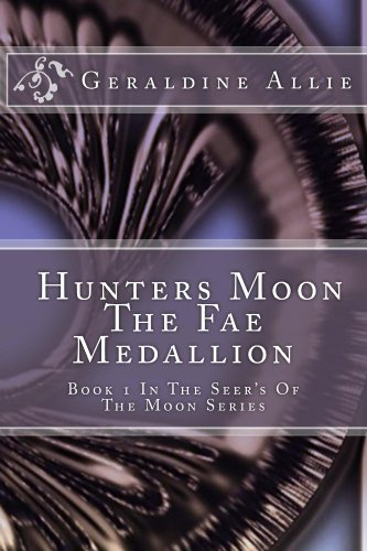 Geraldine Allie - Hunters Moon: The Fae Medallion (Seer's Of The Moon)