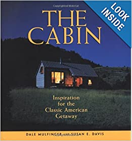 The Cabin: Inspiration for the Classic American Getaway by Dale Mulfinger and Susan E Davis