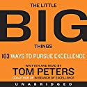 The Little Big Things: 163 Ways to Pursue EXCELLENCE Hörbuch von Tom Peters Gesprochen von: Tom Peters