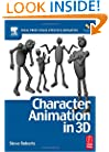 Character Animation in 3D, : Use traditional drawing techniques to produce stunning CGI animation (Focal Press Visual Effects and Animation)