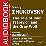 The Tale of Ivan Tsarevich and the Grey Wolf [Russian Edition] | Vasily Zhukovsky