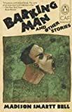 Barking Man and Other Stories (Contemporary American Fiction) (0140149031) by Bell, Madison Smartt