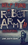img - for HELP FUND MY ROBOT ARMY!!! and Other Improbable Crowdfunding Projects book / textbook / text book