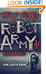 HELP FUND MY ROBOT ARMY!!! and Other...