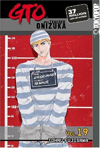 GTO: Great Teacher Onizuka, Vol. 19 (v. 19), Tohru Fujisawa