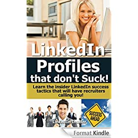 LinkedIn Profiles That Don't Suck! Learn the insider LinkedIn success tactics that will have recruiters calling you! (inspired by Brenda Bernstein,Wayne Breitbarth) (English Edition)