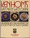Ken Hom's East meets West cuisine: An American chef redefines the foodstyles of two cultures (0671470868) by Hom, Ken