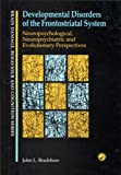 img - for Developmental Disorders of the Frontostriatal System: Neuropsychological, Neuropsychiatric and Evolutionary Perspectives (Brain, Behaviour and Cognition) book / textbook / text book