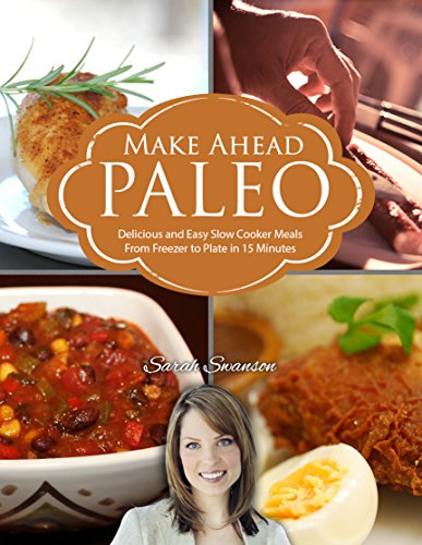 Make Ahead Paleo: Delicious and Easy Slow Cooker Meals From Freezer to Plate in 15 Minutes by Sarah Swanson