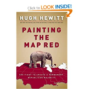 Painting the Map Red: The Fight to Create a Permanent Republican Majority Hugh Hewitt