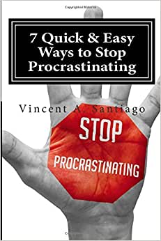 7 Quick & Easy Ways To Stop Procrastinating: Overcome Fear, Social Anxiety, Self Sabotage And Lack Of Motivation