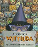 A Job for Wittilda (0803711492) by Caralyn Buehner