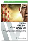 Toxic effect of mercury and lead on stem cells: A study on human amniotic fluid stem cells, human lung fibroblasts and mouse neuroblastoma cells