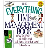 The Everything Time Management Book: How to Get It All Done and Still Have Time for You