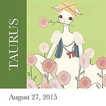 Taurus: August 27, 2015  by Tali Edut, Ophira Edut Narrated by Lesa Wilson