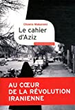 echange, troc Chowra Makaremi - Le cahier d'Aziz : Au coeur de la révolution iranienne