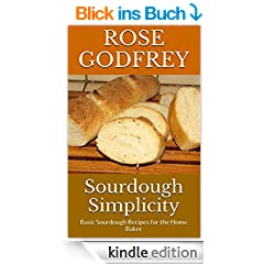Sourdough Simplicity: Basic Sourdough Recipes for the Home Baker (English Edition)