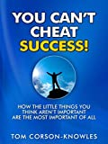 img - for You Can't Cheat Success!: How The Little Things You Think Aren't Important Are The Most Important of All book / textbook / text book