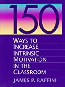 150 Ways to Increase Intrinsic Motivation in the Classroom