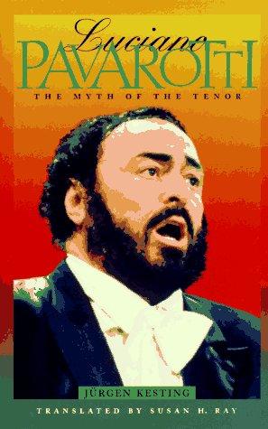Luciano Pavarotti: The Myth of the Tenor, Jurgen Kesting