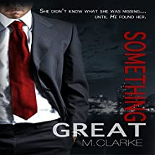 Something Great (       UNABRIDGED) by M. Clarke Narrated by Anna Hardt