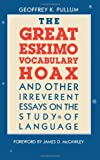 The Great Eskimo Vocabulary Hoax and Other Irreverent Essays on the Study of Language (0226685349) by Geoffrey K. Pullum