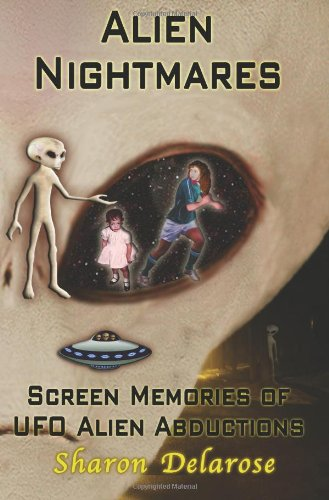 Alien Nightmares: Screen Memories of UFO Alien Abductions: Abducted by Aliens for Decades