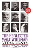 The Neglected Walt Whitman: Vital Texts (0941423972) by Whitman, Walt