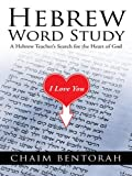 Hebrew Word Study: A Hebrew Teachers Search for the Heart of God