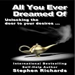 All You Ever Dreamed Of: Unlocking the Door to Your Desires | Stephen Richards