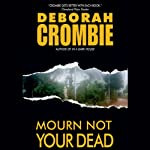 Mourn Not Your Dead (       UNABRIDGED) by Deborah Crombie Narrated by Michael Deehy