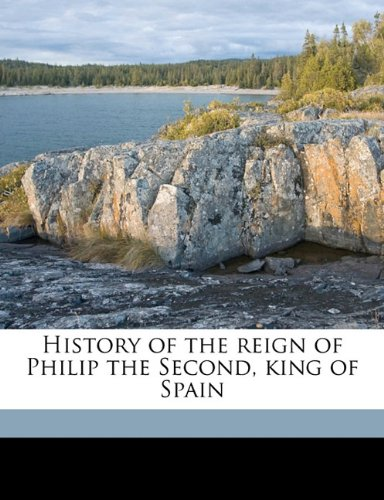 History of the reign of Philip the Second, king of Spain Volume 3