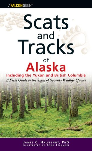 Scats and Tracks of Alaska Including the Yukon and British Columbia: A Field Guide to the Signs of Sixty-Nine Wildlife Species (Scats and Tracks Series)