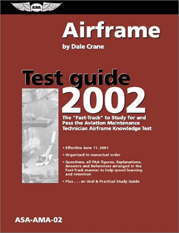 Airframe Test Guide 2002: The 'Fast-Track' to Study for and Pass the Aviation Maintenance Technician Airframe Knowledge Test (Fast-Track Series Guide), Dale Crane