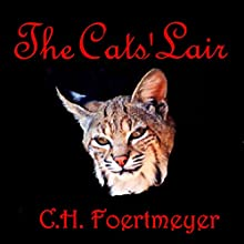 The Cats' Lair (       UNABRIDGED) by C. H. Foertmeyer Narrated by David K. Aycock