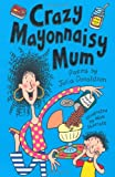 Crazy Mayonnaisy Mum: poems by: Poems by Julia Donaldson