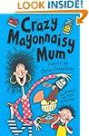 Crazy Mayonnaisy Mum: poems by: Poems...