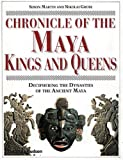 Chronicle of the Maya Kings and Queens: Deciphering the Dynasties of the Ancient Maya (0500051038) by Simon Martin
