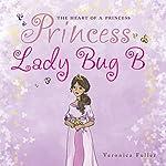 The Heart of a Princess: Princess Lady Bug B | Veronica Fuller