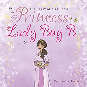 The Heart of a Princess: Princess Lady Bug B Audiobook
