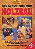 Das grosse Buch vom Holzbau. Möbel, Ausstattung, Spielzeug für Haus und Garten